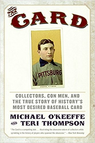 The Card- Collectors, Con Men, and the True Story of History's Most Desired Baseball Card